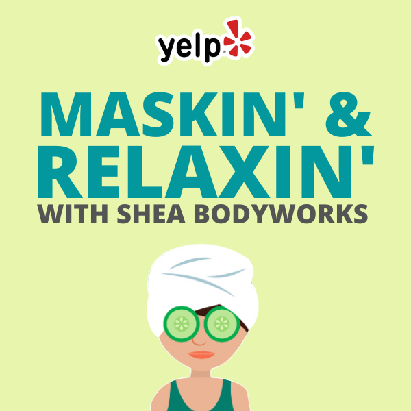 Yelp's Maskin' + Relaxin' Night with Shea BODYWORKS